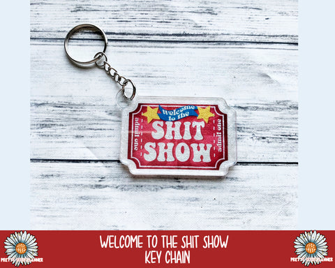 Acrylic Key Chain - Welcome to the Shit Show