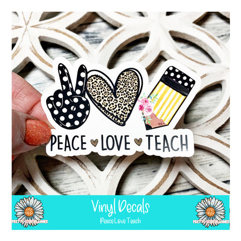 Vinyl Decal - Peace - Love - Teach