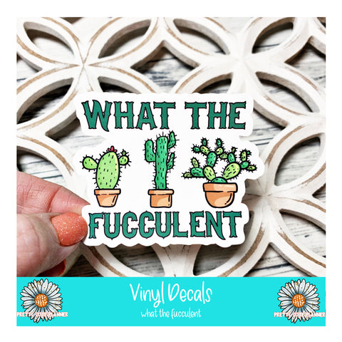 Vinyl Decal - What the Fucculent
