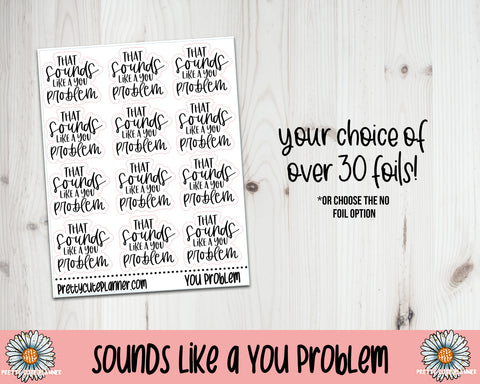 Foil Stickers - Sounds like a You Problem