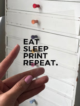 Load image into Gallery viewer, Eat Sleep Print Repeat. - Relish Art Studio