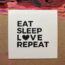 Load image into Gallery viewer, Eat Sleep Love Repeat - Relish Art Studio