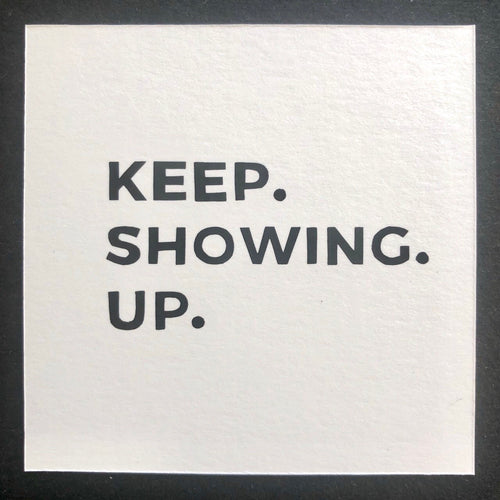 Keep. Showing. Up. - Relish Art Studio