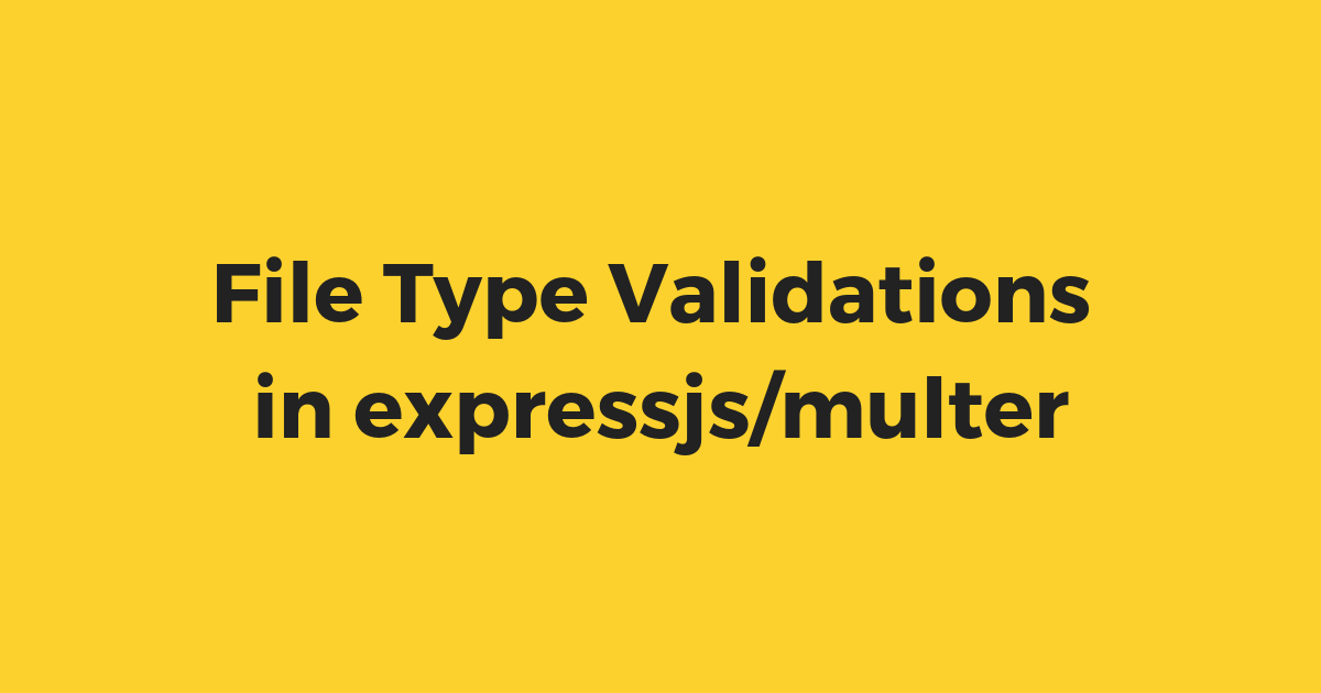 File type validations in expressjs/multer – internodejs com