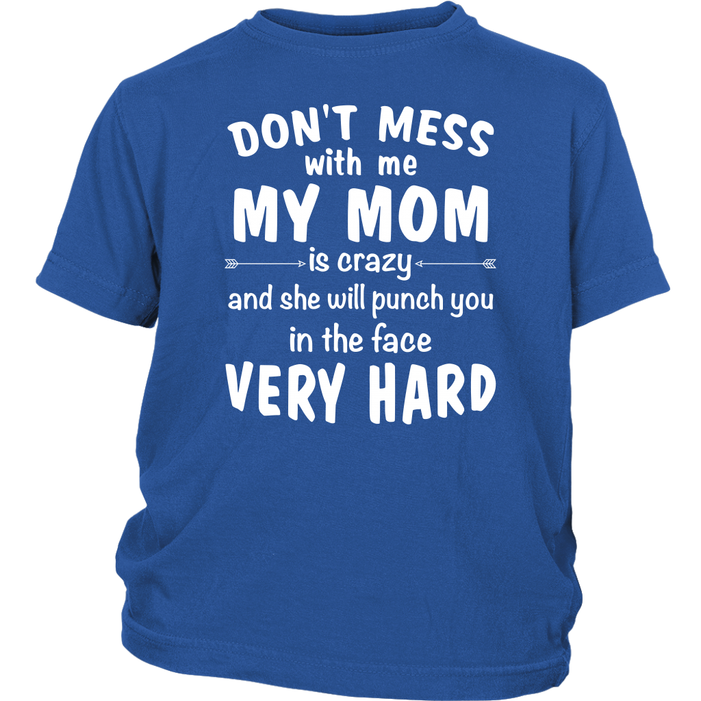 09b80c27 Don't Mess With Me My Mom is Crazy TShirt - AwesomeFashionTees