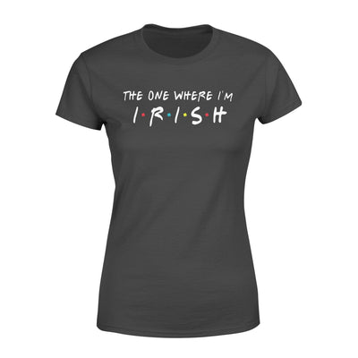 Apparel The One Where I'm Irish Shirt - Standard Woman T-shirt -  - DSAPP XS / Black