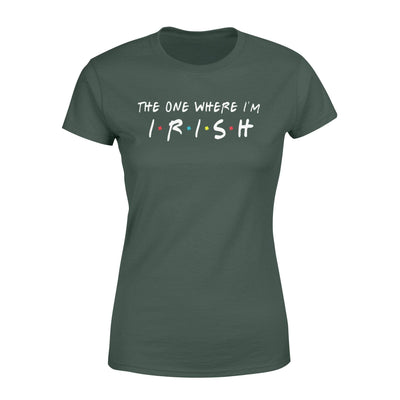 Apparel The One Where I'm Irish Shirt - Standard Woman T-shirt - DSAPP XS / Forest