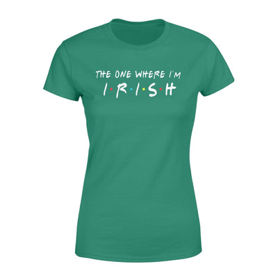 Apparel The One Where I'm Irish Shirt - Standard Woman T-shirt - DSAPP XS / Kelly