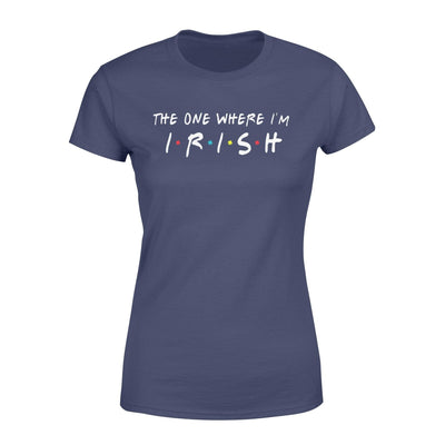 Apparel The One Where I'm Irish Shirt - Standard Woman T-shirt -  - DSAPP XS / Navy
