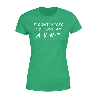 Clothing The One Where I Become An Aunt FR St Patrick Day Shirt - Standard Women's T-shirt - DSAPP XS / Kelly