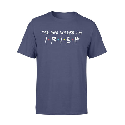 Clothing The One Where I'm Irish Shirt - Standard T-shirt - DSAPP S / Navy