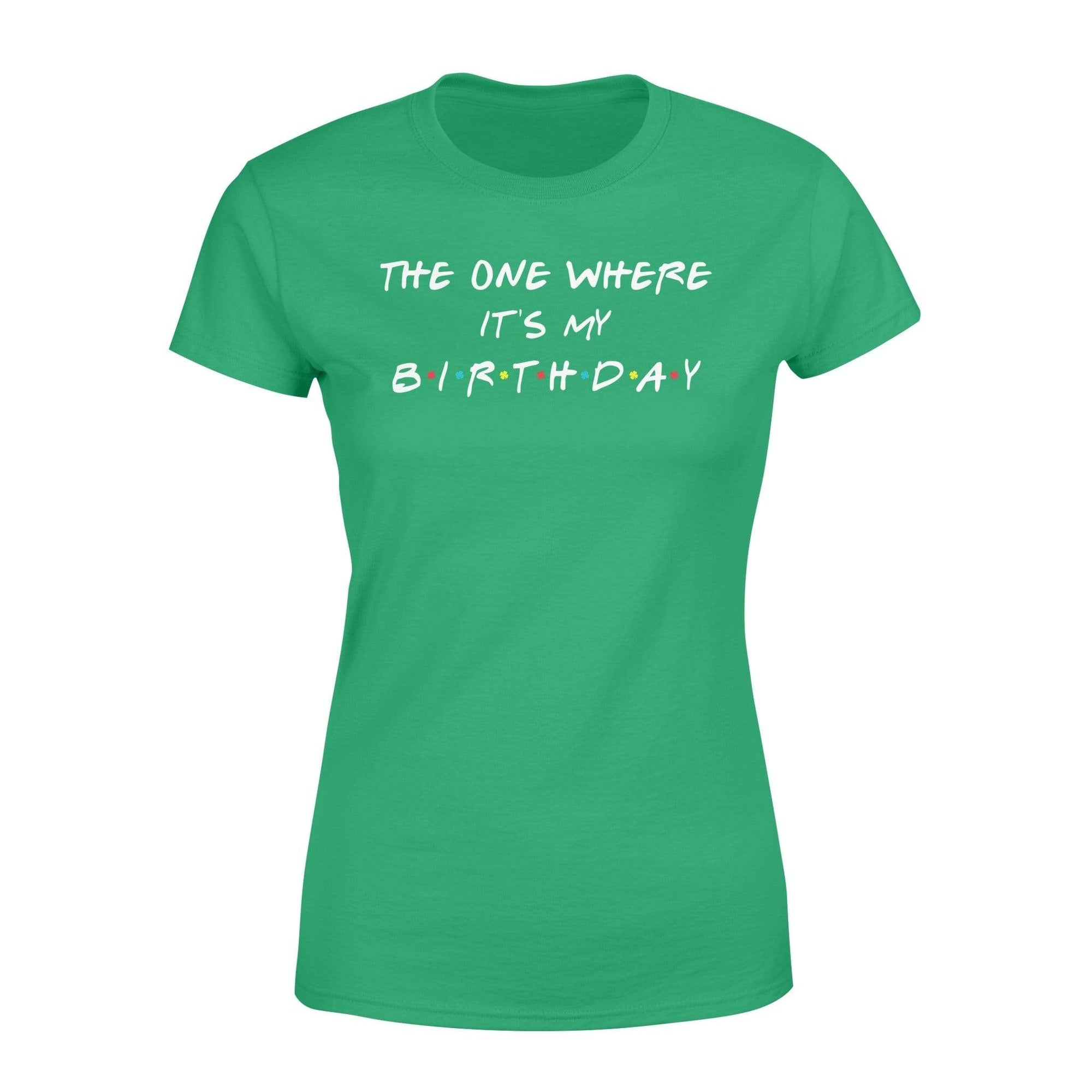 Clothing The One Where It's My Birthday FR St Patrick Day Shirt - Standard Women's T-shirt - DSAPP XS / Kelly