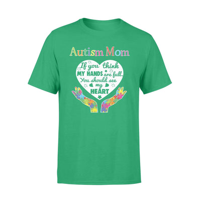Clothing You Should See My Heart Autism Mom Shirt - Standard T-shirt - DSAPP S / Kelly