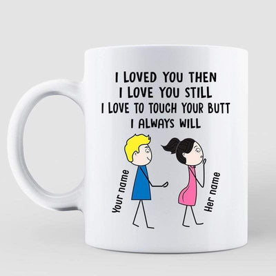 Mugs Loved You Still Touch Your Butt Couple Personalized Mug 11oz