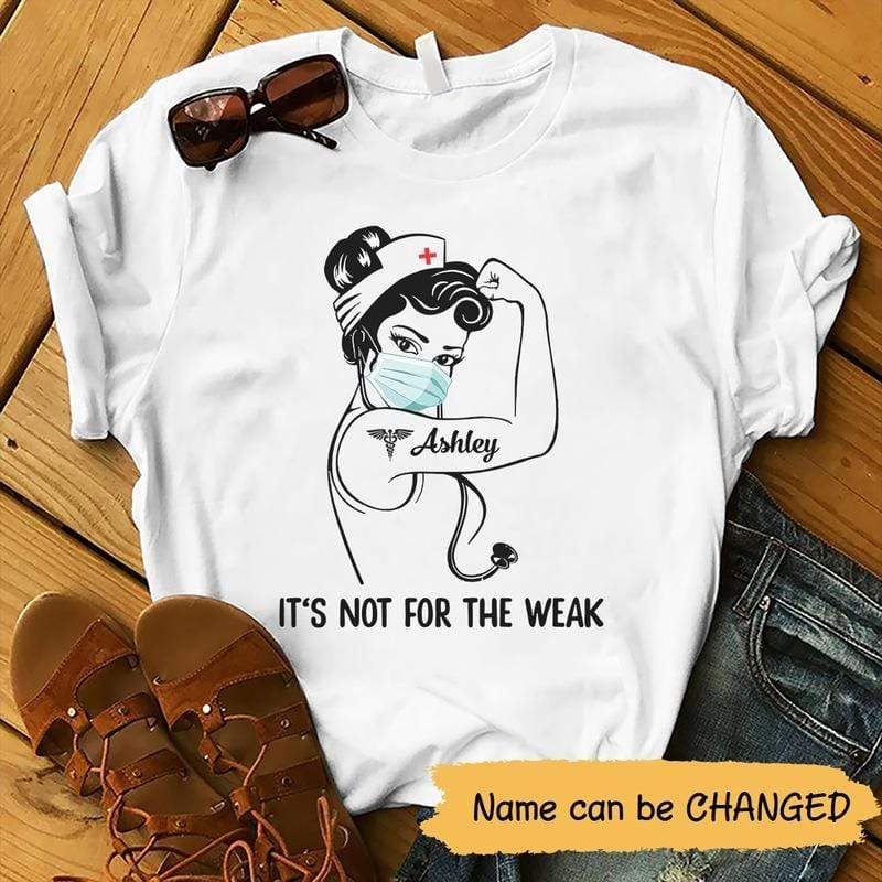 T-shirts It's Not For The Weak Nurse Personalized Shirt Classic Tee / S / White