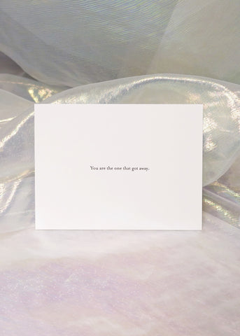 You Are The One That Got Away Card