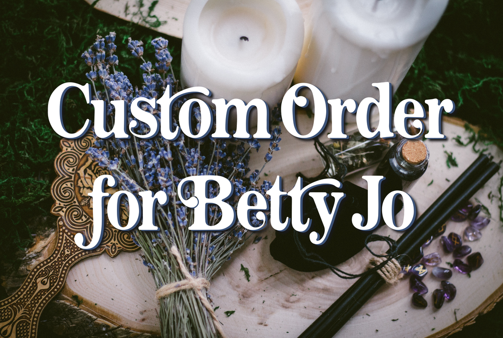 Custom Order for Betty Jo