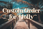 Custom Order for Holly