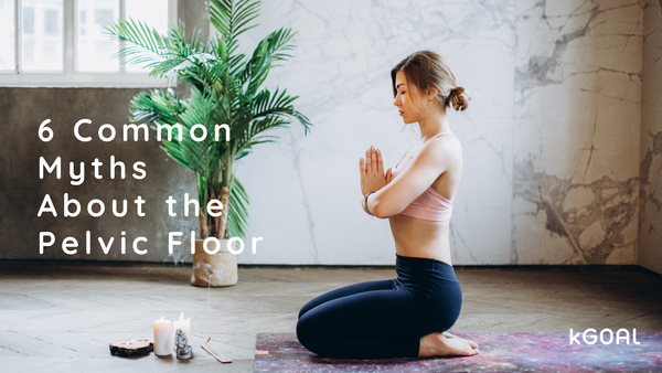 The More You Know: 6 Common Pelvic Floor Myths