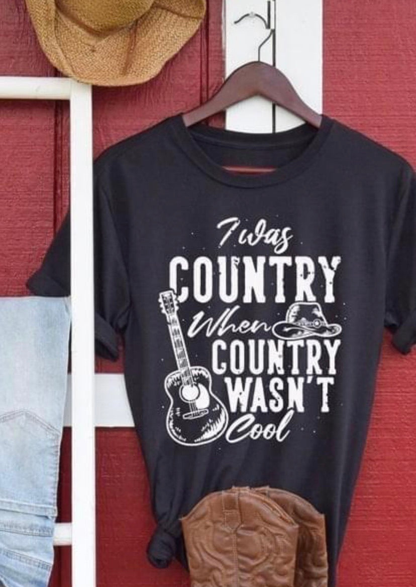 I was country when country wasn't cool tee
