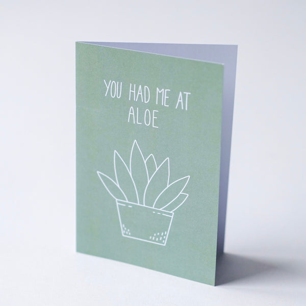 You had me at Aloe - Greeting Card