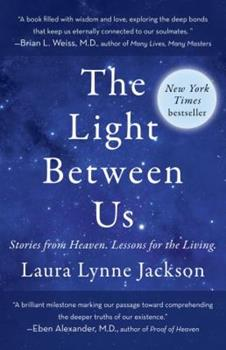 The Light Between Us: Stories From Heaven, Lessons for Living