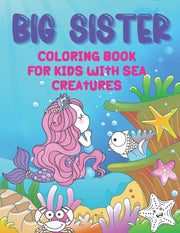 Big Sister Coloring Book - For Kids With Sea Creatures