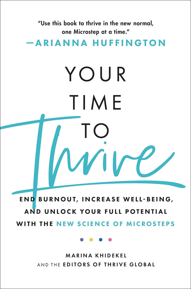 Your Time to Thrive: End Burnout, Increase Well-being, and Unlock Your Full Potential with the New Science of Microsteps - Hardcover