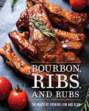 Bourbon, Ribs, and Rubs: The Magic of Cooking Low and Slow  - Hardcover