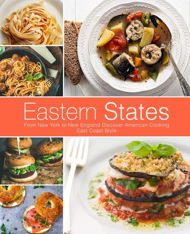 Eastern States: From New York to New England Discover American Cooking East Coast Style