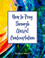 How to Pray Through Gospel Contemplation