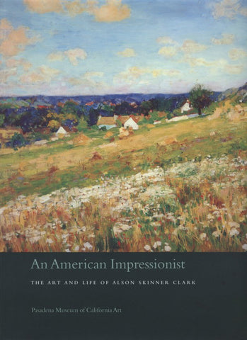 An American Impressionist, The Art and Life of Alson Skinner Clark