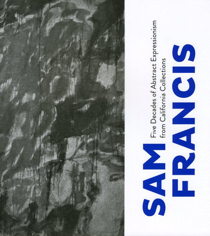 Sam Francis: Five Decades of Abstract Expressionism from California Collections