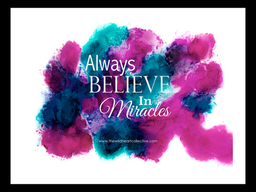 Custom Design: Always Believe In Miracles (Inspirational Quote)