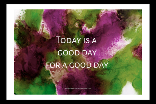Custom Design: Today Is A Good Day For A Good Day (Inspirational Quote)