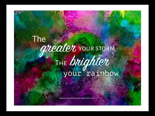 Custom Design: The Greater Your Storm, The Brighter Your Rainbow (Inspirational Quote)