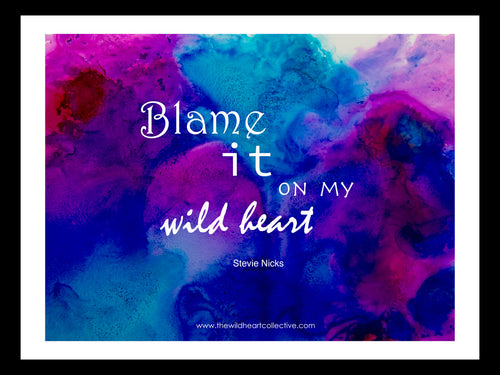 Custom Design: Blame It On My Wild Heart - Stevie Nicks (Song Lyric Quote)
