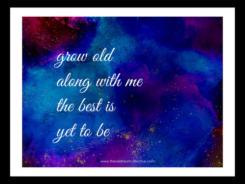 Custom Design: Grow Old Along With Me, The Best Is Yet To Be (Inspirational Quote)
