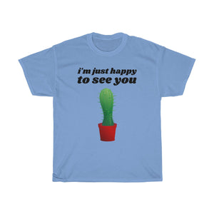 I'm Just Happy To See You - Cactus Plant Men's T Shirt Light