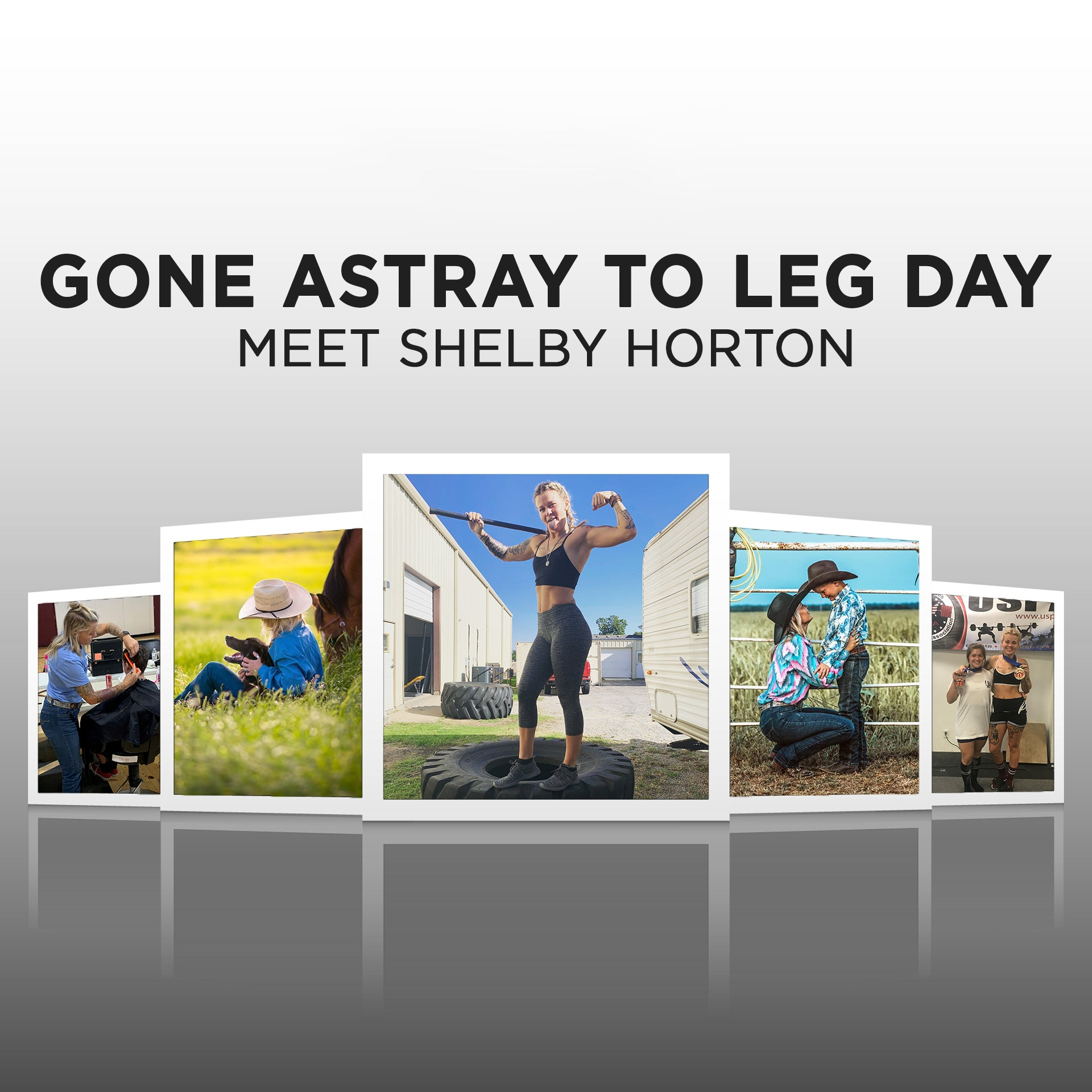 GONE ASTRAY TO LEG DAY: MEET SHELBY HORTON