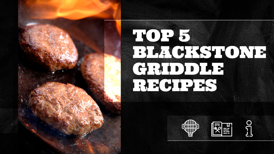Top 5 Blackstone Griddle Recipes