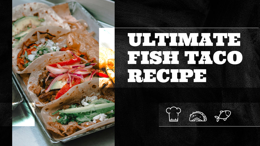 Ultimate Fish Taco Recipe