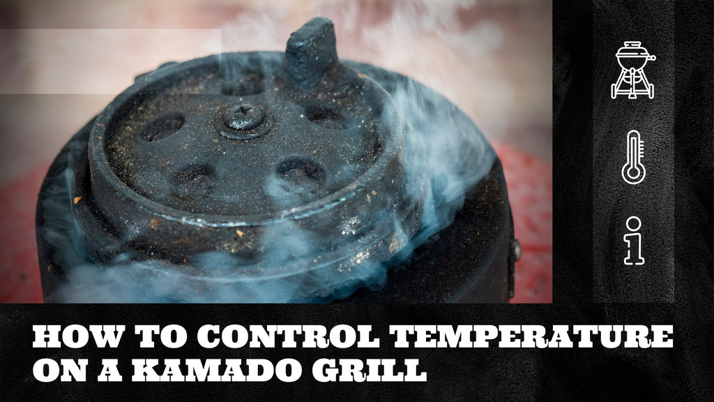 How to Control Temperature on a Kamado Grill