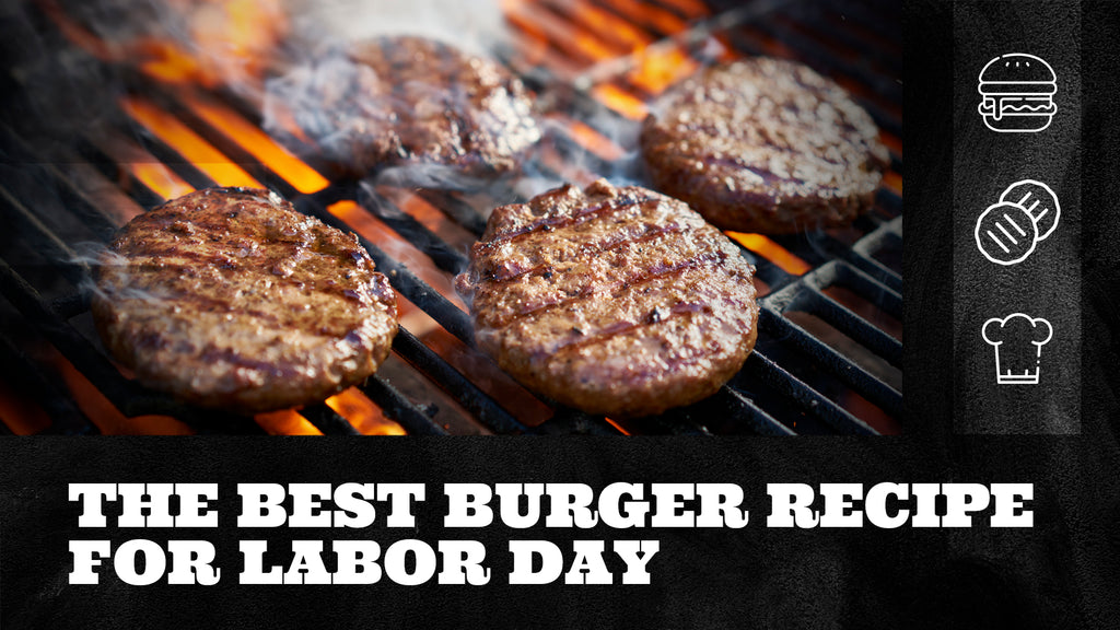 The Best Burger Recipe for Labor Day