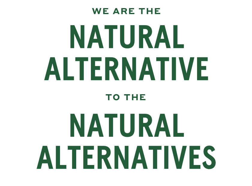 We are the natural alternative to the nature alternatives