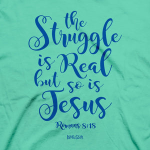 Kerusso Christian T-Shirt The Struggle Is Real But So Is Jesus