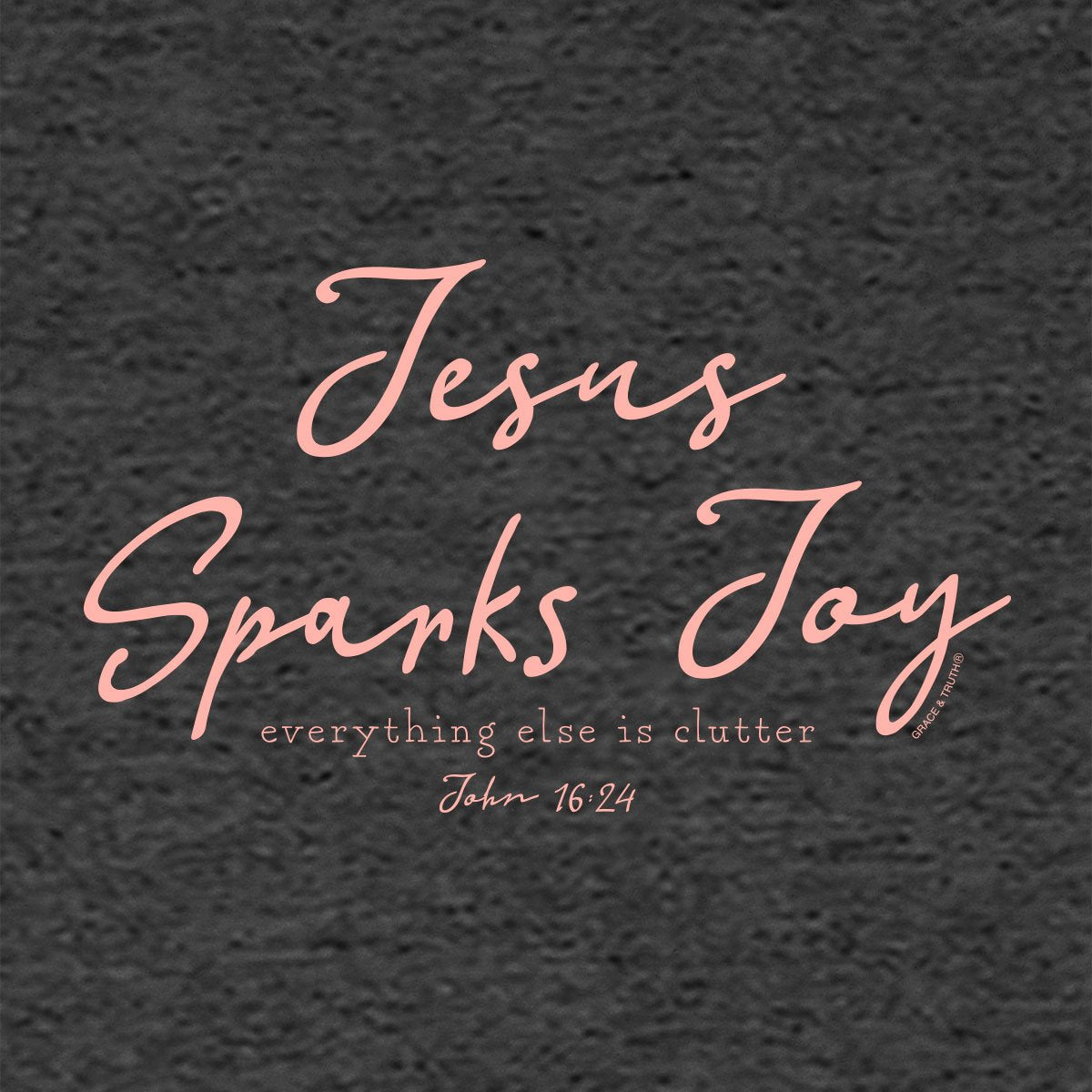 grace & truth Christian T-Shirt Jesus Sparks Joy Romans 15:13