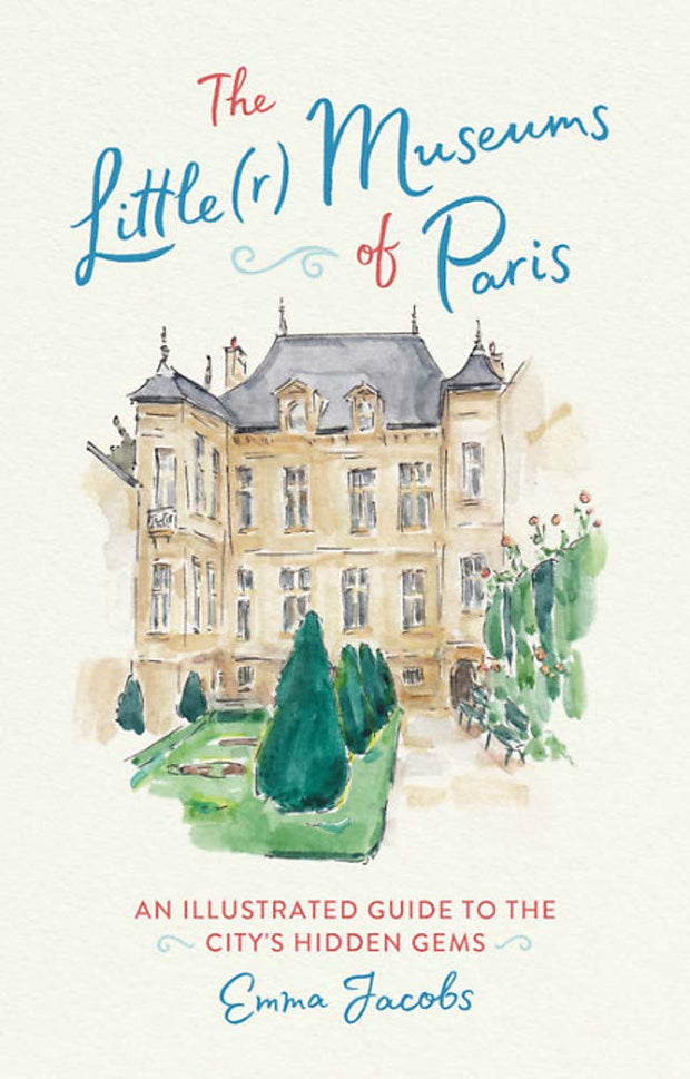 The little(r) museums of paris: an illustrated guide to the city's hidden gems (English Edition) - Jacobs Emma