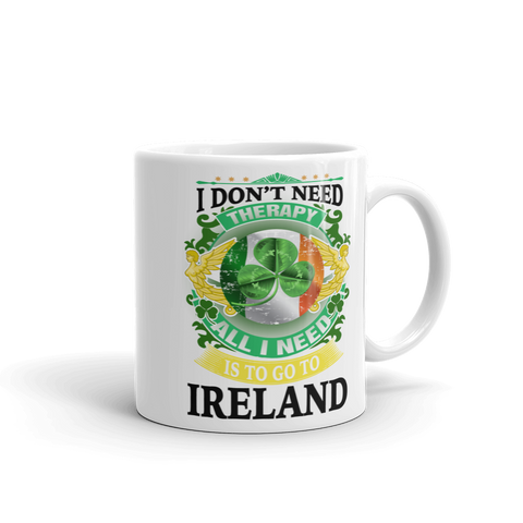 All I Need Is To Go To Ireland Mug