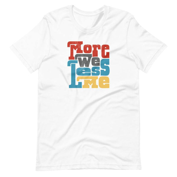 More We Less Me Unisex Tee - The 6th Clothing Co.